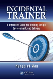 Incidental Trainer : A Reference Guide for Training Design, Development, and Delivery, Hardback Book