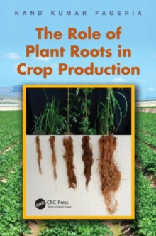 The Role of Plant Roots in Crop Production, Hardback Book