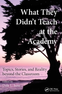 What They Didn't Teach at the Academy : Topics, Stories, and Reality beyond the Classroom, Paperback / softback Book