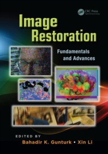 Image Restoration : Fundamentals and Advances, Hardback Book