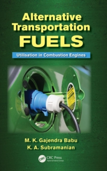 Alternative Transportation Fuels : Utilisation in Combustion Engines, Hardback Book