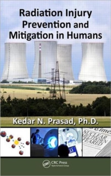 Radiation Injury Prevention and Mitigation in Humans, Hardback Book
