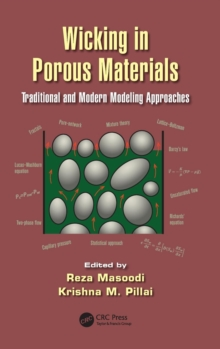 Wicking in Porous Materials : Traditional and Modern Modeling Approaches, Hardback Book