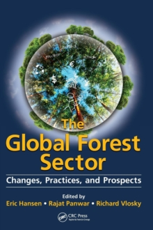 The Global Forest Sector : Changes, Practices, and Prospects, Hardback Book
