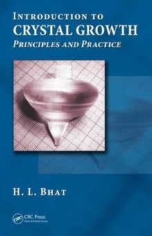 Introduction to Crystal Growth : Principles and Practice, Hardback Book