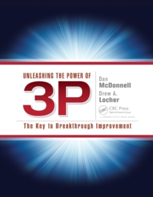 Unleashing the Power of 3P : The Key to Breakthrough Improvement, Paperback / softback Book