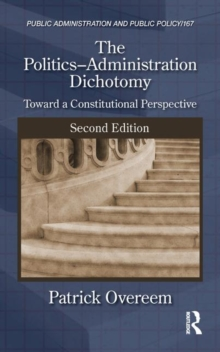The Politics-Administration Dichotomy : Toward a Constitutional Perspective, Second Edition, Hardback Book