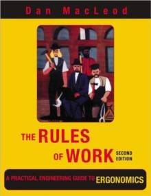 The Rules of Work : A Practical Engineering Guide to Ergonomics, Second Edition, Paperback Book