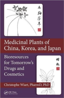 Medicinal Plants of China, Korea, and Japan : Bioresources for Tomorrow's Drugs and Cosmetics, Hardback Book