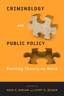 Criminology and Public Policy : Putting Theory to Work, Paperback / softback Book
