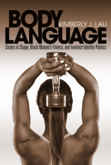 Body Language : Sisters in Shape, Black Women's Fitness, and Feminist Identity Politics, Paperback Book