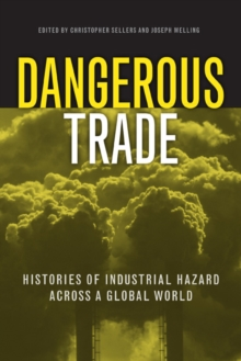 Dangerous Trade : Histories of Industrial Hazard across a Globalizing World, Paperback / softback Book
