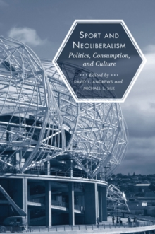 Sport and Neoliberalism : Politics, Consumption, and Culture, Paperback / softback Book