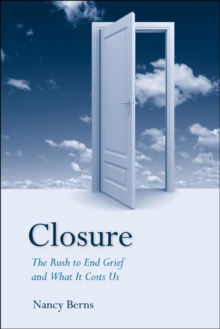 Closure : The Rush to End Grief and What it Costs Us, Paperback / softback Book