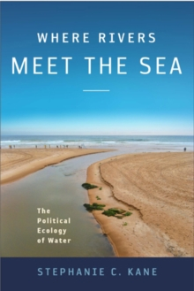 Where Rivers Meet the Sea : The Political Ecology of Water, Paperback / softback Book