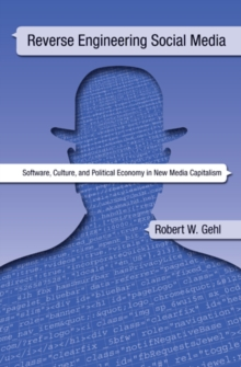 Reverse Engineering Social Media : Software, Culture, and Political Economy in New Media Capitalism, Paperback / softback Book