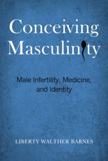 Conceiving Masculinity : Male Infertility, Medicine, and Identity, Paperback / softback Book