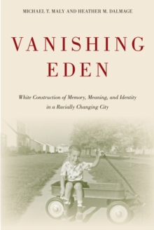 Vanishing Eden : White Construction of Memory, Meaning, and Identity in a Racially Changing City, Hardback Book