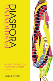Fashioning Diaspora : Beauty, Femininity, and South Asian American Culture, Paperback Book