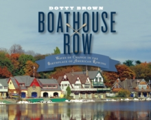 Boathouse Row : Waves of Change in the Birthplace of American Rowing, Hardback Book