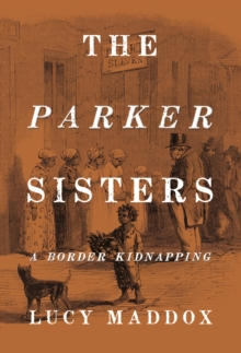 The Parker Sisters : A Border Kidnapping, Hardback Book