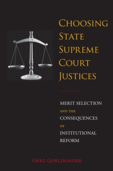 Choosing State Supreme Court Justices : Merit Selection and the Consequences of Institutional Reform, Hardback Book