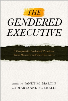 The Gendered Executive : A Comparative Analysis of Presidents, Prime Ministers, and Chief Executives, Paperback / softback Book