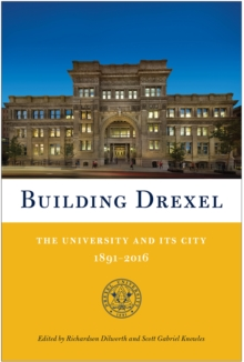 Building Drexel : The University and its City 1891-2016, Hardback Book