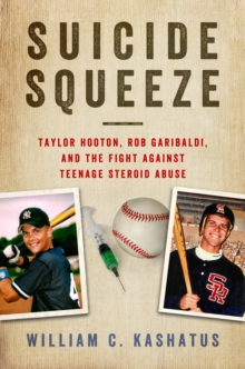 Suicide Squeeze : Taylor Hooton, Rob Garibaldi, and the Fight Against Teenage Steroid Abuse, Hardback Book