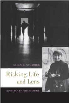 Risking Life and Lens : A Photographic Memoir, Hardback Book