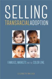 Selling Transracial Adoption : Families, Markets, and the Color Line, Hardback Book