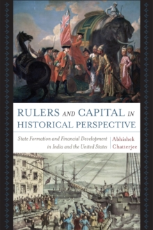 Rulers and Capital in Historical Perspective : State Formation and Financial Development in India and the United States, Hardback Book
