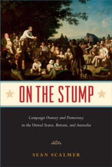 On the Stump : Campaign Oratory and Democracy in the United States, Britain, and Australia, Hardback Book