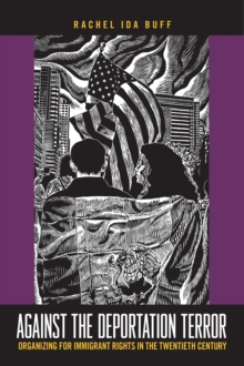 Against the Deportation Terror : Organizing for Immigrant Rights in the Twentieth Century, Hardback Book