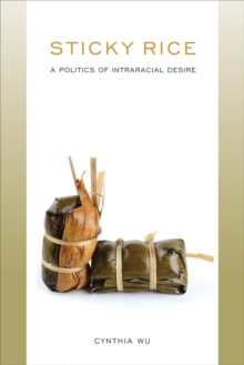 Sticky Rice: A Politics of Intraracial Desire : A Politics of Intraracial Desire, Paperback / softback Book
