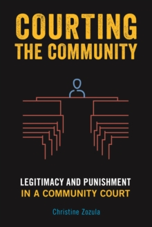 Courting the Community : Legitimacy and Punishment in a Community Court, Paperback / softback Book