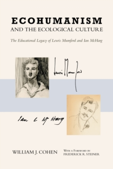 Ecohumanism and the Ecological Culture : The Educational Legacy of Lewis Mumford and Ian McHarg, Paperback / softback Book