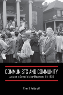 Communists and Community : Activism in Detroit's Labor Movement, 1941-1956, Hardback Book