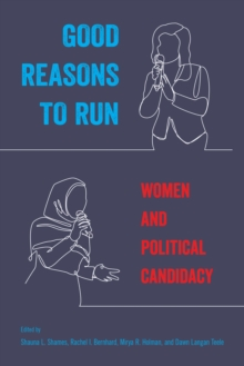 Good Reasons to Run : Women and Political Candidacy, Hardback Book