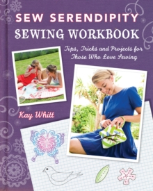 Sew Serendipity Sewing Workbook : Tips, Tricks and Projects for Those Who Love Sewing, Paperback / softback Book