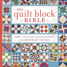 The Quilt Block Bible : 200+ Traditionally Inspired Quilt Blocks from Rosemary Youngs, Paperback Book