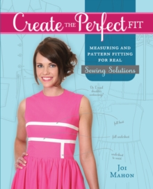 Create the Perfect Fit : Measuring and Pattern Fitting for Real Sewing Solutions, Spiral bound Book