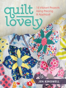 Quilt Lovely : 15 Vibrant Projects Using Piecing and Applique, Paperback Book
