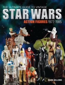 The Ultimate Guide to Vintage Star Wars Action Figures, 1977-1985, Paperback Book