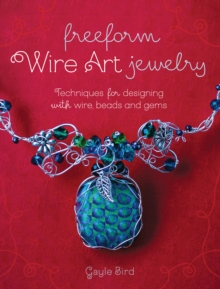 Freeform Wire Art Jewelry : Techniques for Designing With Wire, Beads and Gems, EPUB eBook