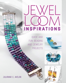 Jewel Loom Inspirations : Quick and Fun Beading and Jewelry Projects, Paperback / softback Book