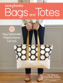 Sew4Home Bags and Totes : 10 Easy, Fashionable Projects Anyone Can Sew, Paperback / softback Book