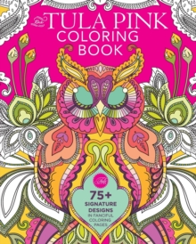The Tula Pink Coloring Book : 75+ Signature Designs in Fanciful Coloring Pages, Paperback / softback Book
