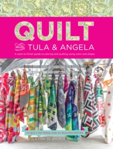 Quilt with Tula and Angela : A Start-to-Finish Guide to Piecing and Quilting using Color and Shape, Paperback Book