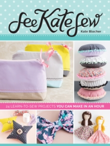 See Kate Sew : 24 Learn-to-Sew Projects You Can Make in an Hour, Paperback Book